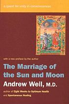 The marriage of the sun and moon : a quest for unity in consciousness