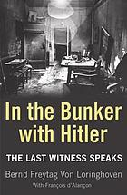 In the bunker with Hitler : the last witness speaks July 1944 - April 1945