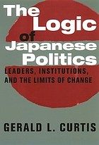 The logic of Japanese politics leaders, institutions, and the limits of change
