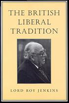 The British liberal tradition : from Gladstone to young Churchill, Asquith, and Lloyd George--is Blair their heir