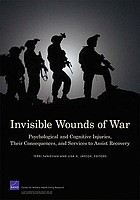 Invisible wounds of war : psychological and cognitive injuries, their consequences, and services to assist recovery