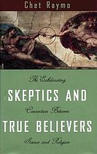 Skeptics and true believers : the exhilarating connection between science and religion