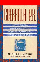 Guerrilla P.R. : how you can wage an effective publicity campaign- without going broke