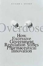Overdose : how excessive government regulation stifles pharmaceutical innovationOverdose : how government regulation stifles pharmaceutical innovation