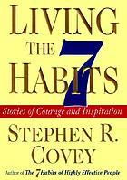 Living the 7 habits : stories of courage and inspiration