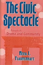 The civic spectacle : essays on drama and community