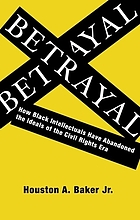 Betrayal how Black intellectuals have abandoned the ideals of the civil rights era