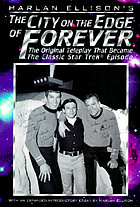 Harlan Ellison's The city on the edge of forever : the original teleplay that became the classic Star trek episode