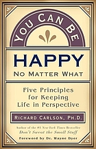 You can be happy no matter what : five principles your therapist never told you
