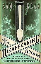 The disappearing spoon : and other true tales of madness, love, and the history of the world from the periodic table of the elements Guerres et paix chez les atomes ou L'histoire du monde racontée à travers la table périodique des éléments