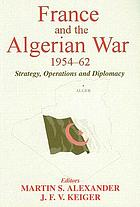 France and the Algerian War, 1954-1962 : strategy, operations and diplomacy