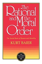 The rational and the moral order : the social roots of reason and morality