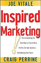Inspired marketing! : the astonishing fun new way to create more profits for your business by following your heart