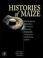 Histories of maize : multidisciplinary approaches to the prehistory, linguistics, biogeography, domestication, and evolution of maizeHistories of maize : multidisciplinary approaches to the prehistory, linquistics, biogeography, domestication, and evolution of maize