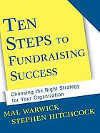 Ten steps to fundraising success : choosing the right strategy for your organization