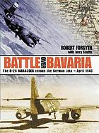 Battle over Bavaria : the B-26 Marauder versus the German jets, April 1945