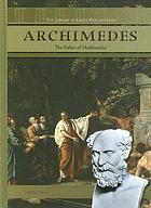 Archimedes : the father of mathematics