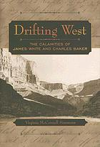 Drifting West : the calamities of James White and Charles Baker