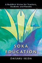 Soka education : a Buddhist vision for teachers, students, and parents