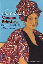 A New Orleans voudou priestess : the legend and reality of Marie Laveau