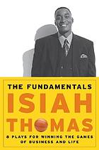 The fundamentals : 8 plays for winning the games of business and life