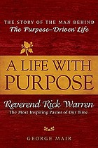 A life with purpose : Reverend Rick Warren, the most inspiring pastor of our time
