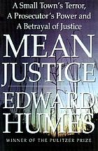 Mean justice : a town's terror, a prosecutor's power, a betrayal of innocence