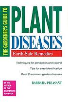 The gardener's guide to plant diseases : earth-safe remedies