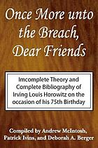 Once more unto the breach, dear friends : personal statements and a bibliography of Irving Louis Horowitz on the occasion of his 75th birthday