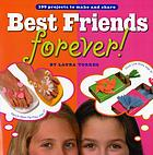 Best friends forever! : 199 projects to make and share