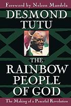 The rainbow people of God : the making of a peaceful revolution