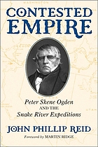 Contested empire : Peter Skene Ogden and the Snake River expeditions