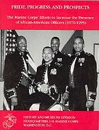 Pride, progress, and prospects : the Marine Corps' efforts to increase the presence of African-American officers (1970-1995)