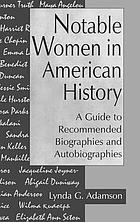 Notable women in American history : a guide to recommended biographies and autobiographies