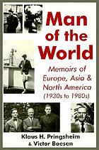 Man of the world : memoirs of Europe, Asia & North America (1930's-1980's)