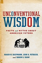 Unconventional wisdom : facts and myths about American votersUnconventional wisdomTexte imprimé : facts and myths about American voters