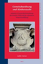 Gemeindeordnung und Kirchenzucht Johannes a Lascos Kirchenordnung für London (1555) und die reformierte Konfessionsbildung