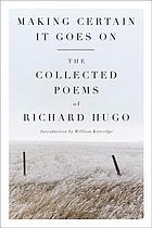 Making certain it goes on : the collected poems of Richard Hugo