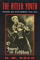The Hitler Youth : origins and development 1922-45