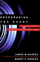 Encouraging the heart : a leader's guide to rewarding and recognizing others