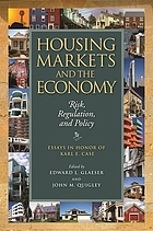Housing markets and the economy : risk, regulation, and policy : essays in honor of Karl E. Case