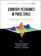 Quantum mechanics in phase space : an overview with selected papers