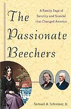 The passionate Beechers : a family saga of sanctity and scandal that changed America