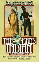 The white man's Indian : images of the American Indian from Columbus to the present