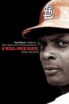 A well-paid slave : Curt Flood's fight for free agency in professional sports