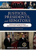 Justices, presidents, and senators : a history of the U.S. Supreme Court appointments from Washington to Bush II