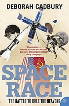 Space race : the battle to rule the heavens / Deborah Cadbury