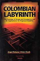 Colombian labyrinth : the synergy of drugs and insurgency and its implications for regional stability