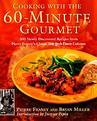 Cooking with the 60-minute gourmet : 300 rediscovered recipes from Pierre Franey's classic New York Times column