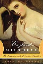 England's mistress : the infamous life of Emma Hamilton
